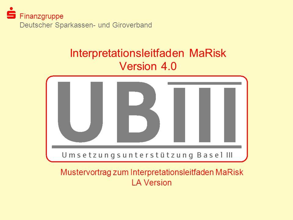 Finanzgruppe Deutscher Sparkassen- und Giroverband Im Rahmen des Projektes Umsetzungsunterstützung Basel III des Deutschen Sparkassen- und Giroverbandes (DSGV) stellt der DSGV der Sparkassen-Finanzgruppe den Interpretationsleitfaden MaRisk zur Verfügung.