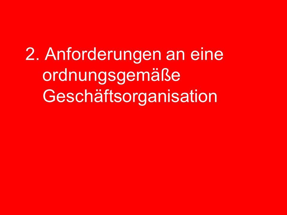 2. Anforderungen an eine ordnungsgemäße Geschäftsorganisation