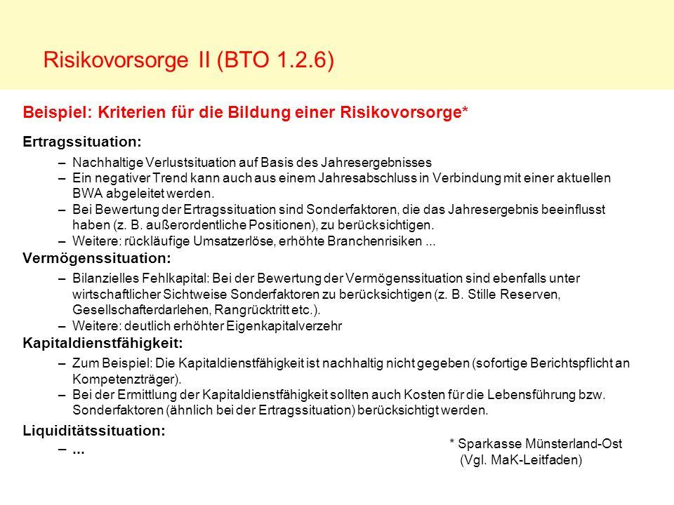Risikovorsorge II (BTO 1.2.6) Beispiel: Kriterien für die Bildung einer Risikovorsorge* Ertragssituation: –Nachhaltige Verlustsituation auf Basis des