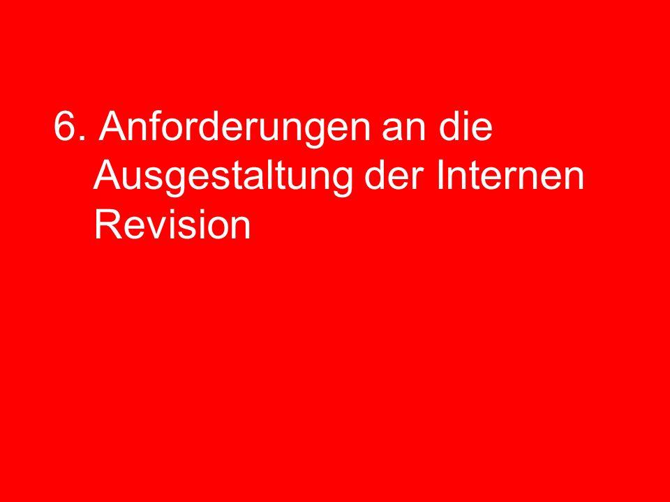 6. Anforderungen an die Ausgestaltung der Internen Revision
