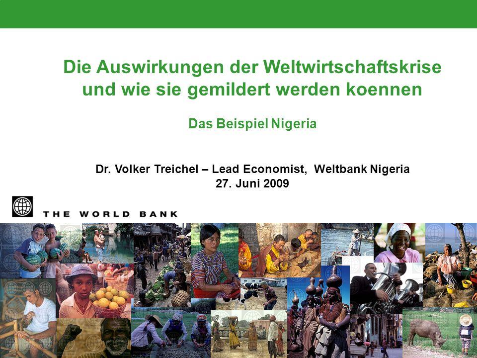 Die Auswirkungen der Weltwirtschaftskrise und wie sie gemildert werden koennen Das Beispiel Nigeria Dr. Volker Treichel – Lead Economist, Weltbank Nig