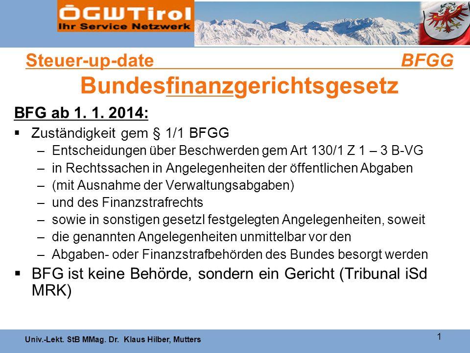 Univ.-Lekt. StB MMag. Dr. Klaus Hilber, Mutters 1 Steuer-up-date BFGG Bundesfinanzgerichtsgesetz BFG ab 1. 1. 2014: Zuständigkeit gem § 1/1 BFGG –Ents