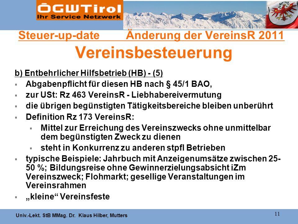 Univ.-Lekt. StB MMag. Dr. Klaus Hilber, Mutters 11 Steuer-up-date Änderung der VereinsR 2011 Vereinsbesteuerung b) Entbehrlicher Hilfsbetrieb (HB) - (