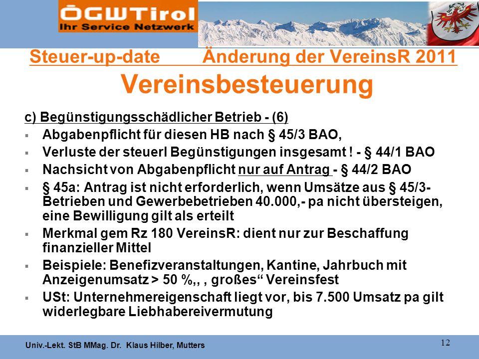 Univ.-Lekt. StB MMag. Dr. Klaus Hilber, Mutters 12 Steuer-up-date Änderung der VereinsR 2011 Vereinsbesteuerung c) Begünstigungsschädlicher Betrieb -