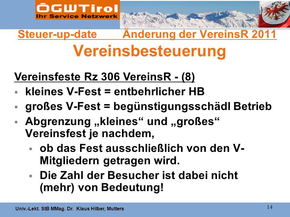 Univ.-Lekt. StB MMag. Dr. Klaus Hilber, Mutters 14 Steuer-up-date Änderung der VereinsR 2011 Vereinsbesteuerung Vereinsfeste Rz 306 VereinsR - (8) kle