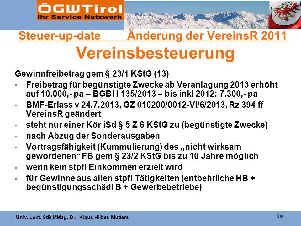 Univ.-Lekt. StB MMag. Dr. Klaus Hilber, Mutters 16 Steuer-up-date Änderung der VereinsR 2011 Vereinsbesteuerung Gewinnfreibetrag gem § 23/1 KStG (13)