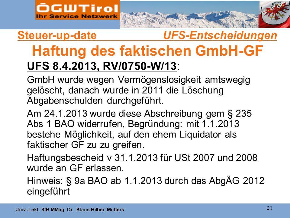 Univ.-Lekt. StB MMag. Dr. Klaus Hilber, Mutters 21 Steuer-up-date UFS-Entscheidungen Haftung des faktischen GmbH-GF UFS 8.4.2013, RV/0750-W/13: GmbH w