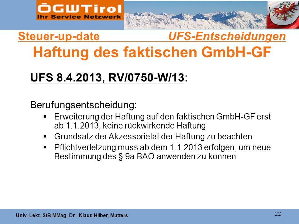 Univ.-Lekt. StB MMag. Dr. Klaus Hilber, Mutters 22 Steuer-up-date UFS-Entscheidungen Haftung des faktischen GmbH-GF UFS 8.4.2013, RV/0750-W/13: Berufu