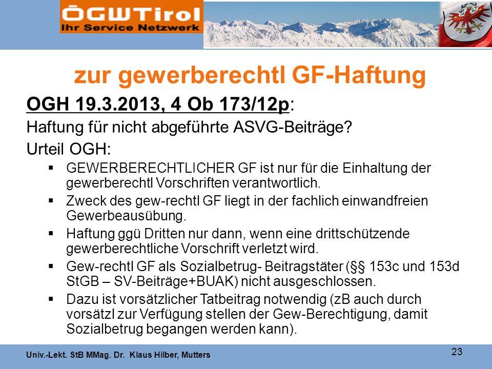 Univ.-Lekt. StB MMag. Dr. Klaus Hilber, Mutters 23 zur gewerberechtl GF-Haftung OGH 19.3.2013, 4 Ob 173/12p: Haftung für nicht abgeführte ASVG-Beiträg