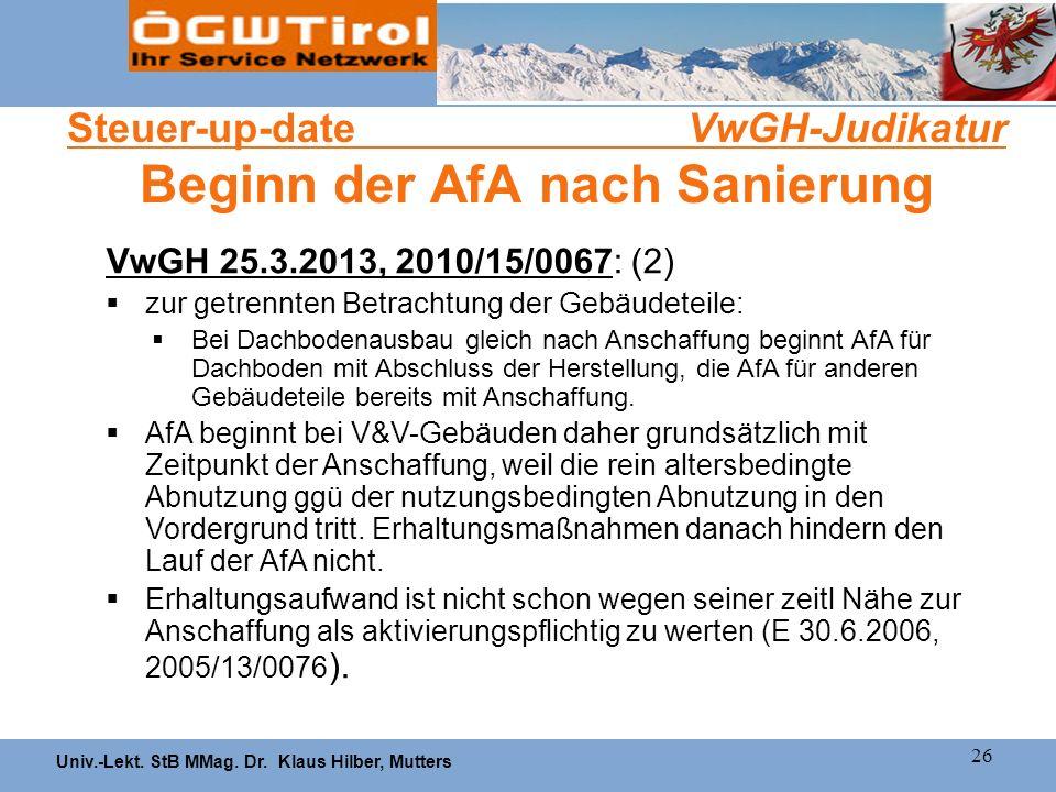 Univ.-Lekt. StB MMag. Dr. Klaus Hilber, Mutters 26 Steuer-up-date VwGH-Judikatur Beginn der AfA nach Sanierung VwGH 25.3.2013, 2010/15/0067: (2) zur g