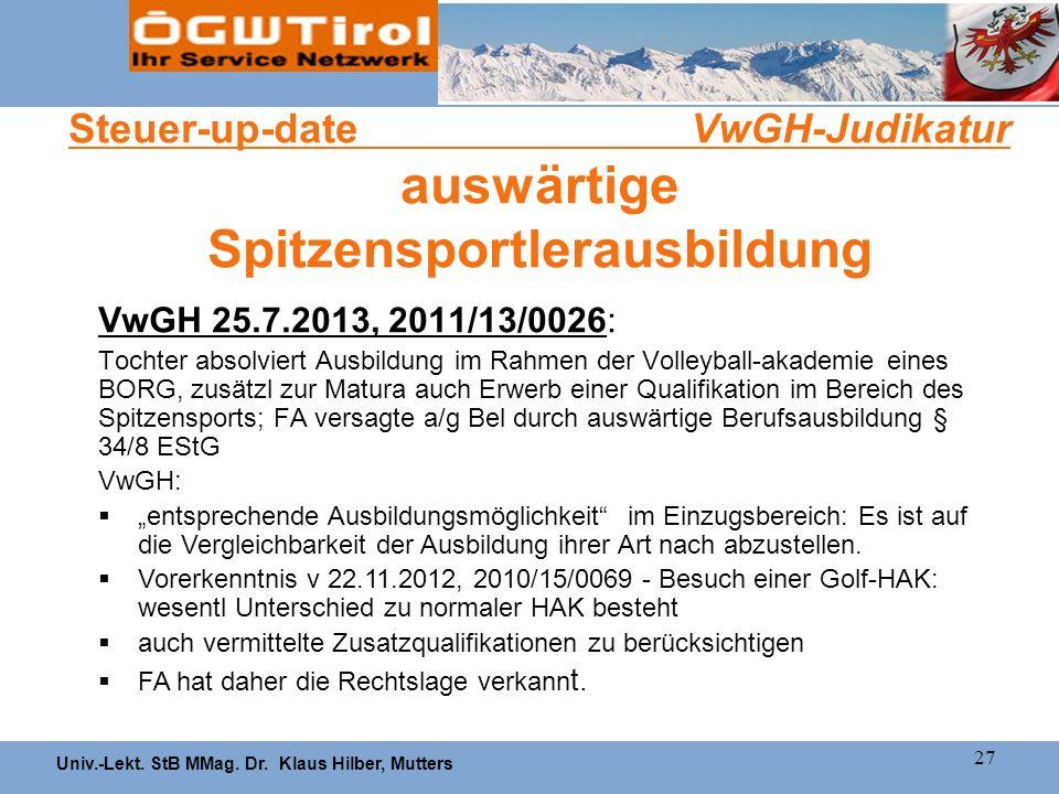 Univ.-Lekt. StB MMag. Dr. Klaus Hilber, Mutters 27 Steuer-up-date VwGH-Judikatur auswärtige Spitzensportlerausbildung VwGH 25.7.2013, 2011/13/0026: To