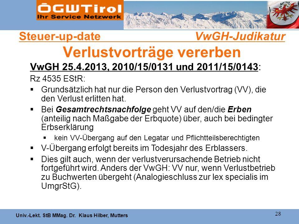 Univ.-Lekt. StB MMag. Dr. Klaus Hilber, Mutters 28 Steuer-up-date VwGH-Judikatur Verlustvorträge vererben VwGH 25.4.2013, 2010/15/0131 und 2011/15/014