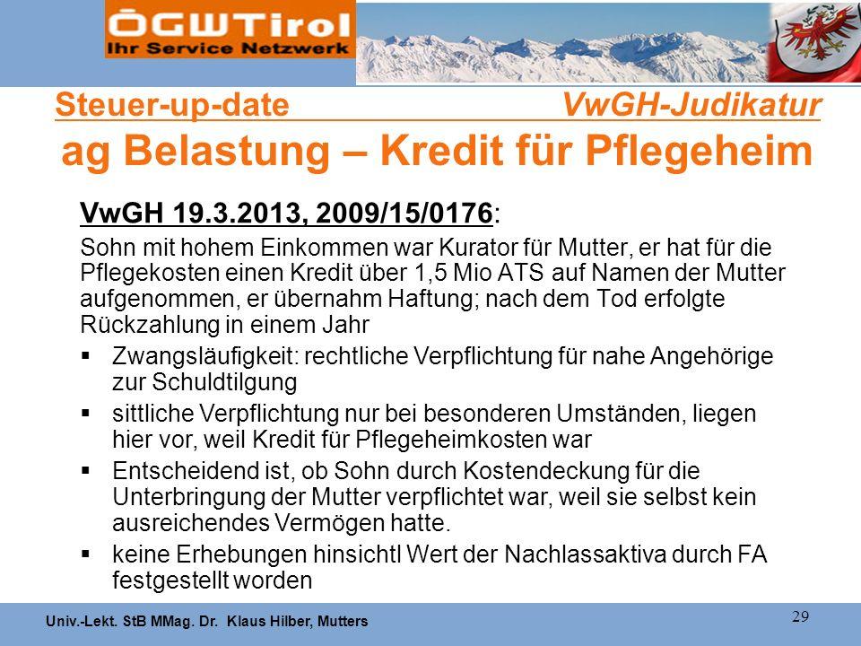 Univ.-Lekt. StB MMag. Dr. Klaus Hilber, Mutters 29 Steuer-up-date VwGH-Judikatur ag Belastung – Kredit für Pflegeheim VwGH 19.3.2013, 2009/15/0176: So