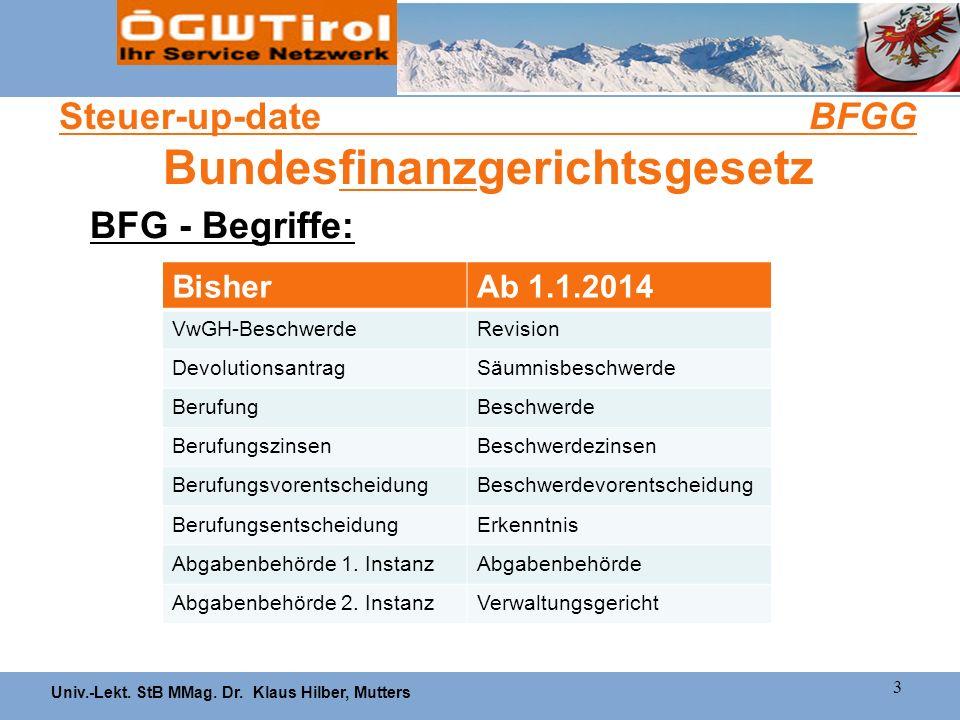 Univ.-Lekt. StB MMag. Dr. Klaus Hilber, Mutters 3 Steuer-up-date BFGG Bundesfinanzgerichtsgesetz BFG - Begriffe: BisherAb 1.1.2014 VwGH-BeschwerdeRevi