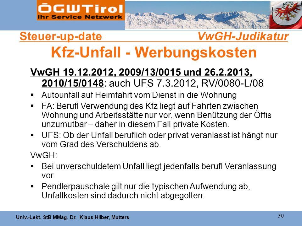Univ.-Lekt. StB MMag. Dr. Klaus Hilber, Mutters 30 Steuer-up-date VwGH-Judikatur Kfz-Unfall - Werbungskosten VwGH 19.12.2012, 2009/13/0015 und 26.2.20