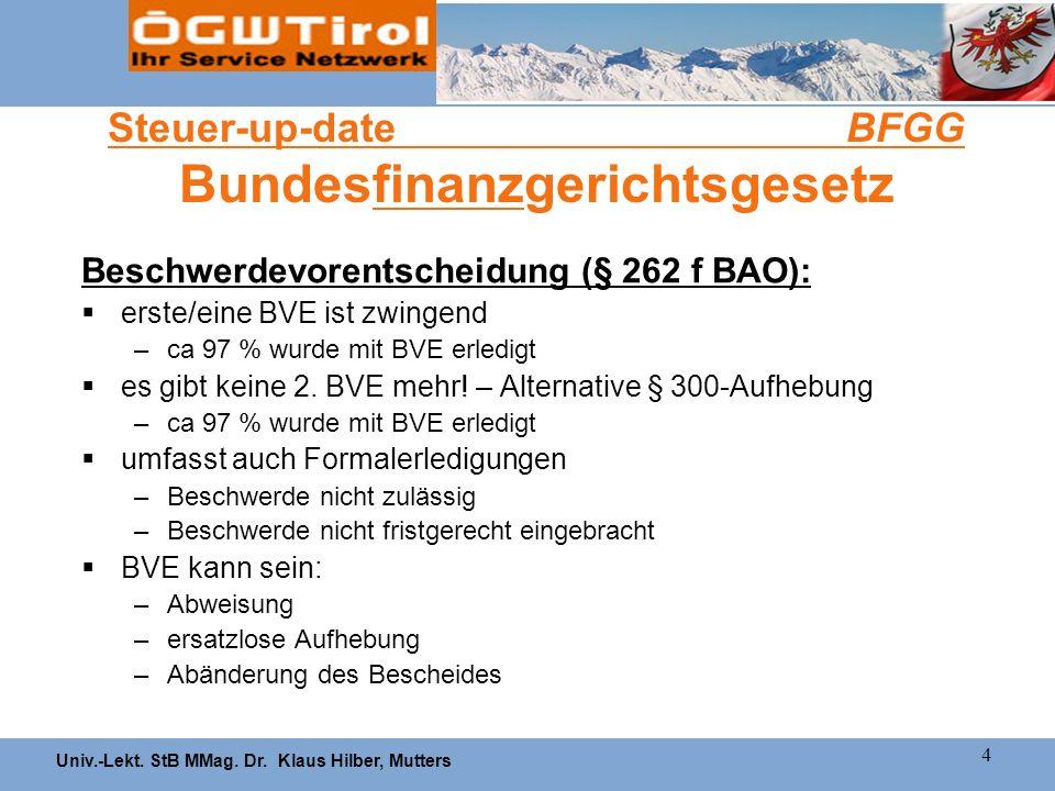 Univ.-Lekt. StB MMag. Dr. Klaus Hilber, Mutters 4 Steuer-up-date BFGG Bundesfinanzgerichtsgesetz Beschwerdevorentscheidung (§ 262 f BAO): erste/eine B