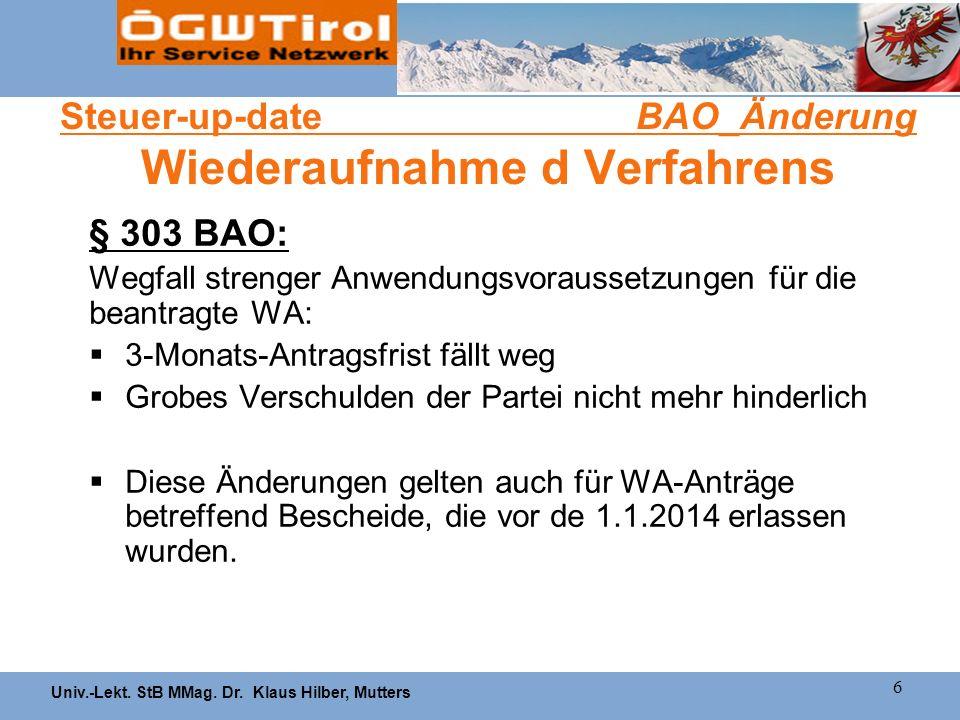 Univ.-Lekt. StB MMag. Dr. Klaus Hilber, Mutters 6 Steuer-up-date BAO_Änderung Wiederaufnahme d Verfahrens § 303 BAO: Wegfall strenger Anwendungsvoraus