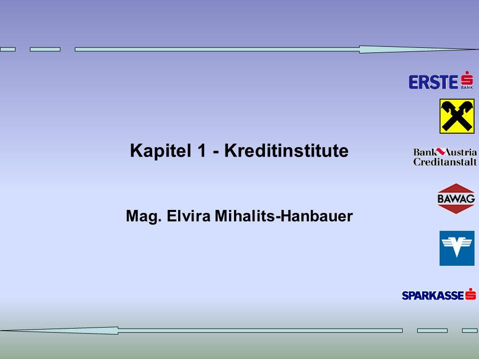 Kapitel 1 - Kreditinstitute Mag. Elvira Mihalits-Hanbauer