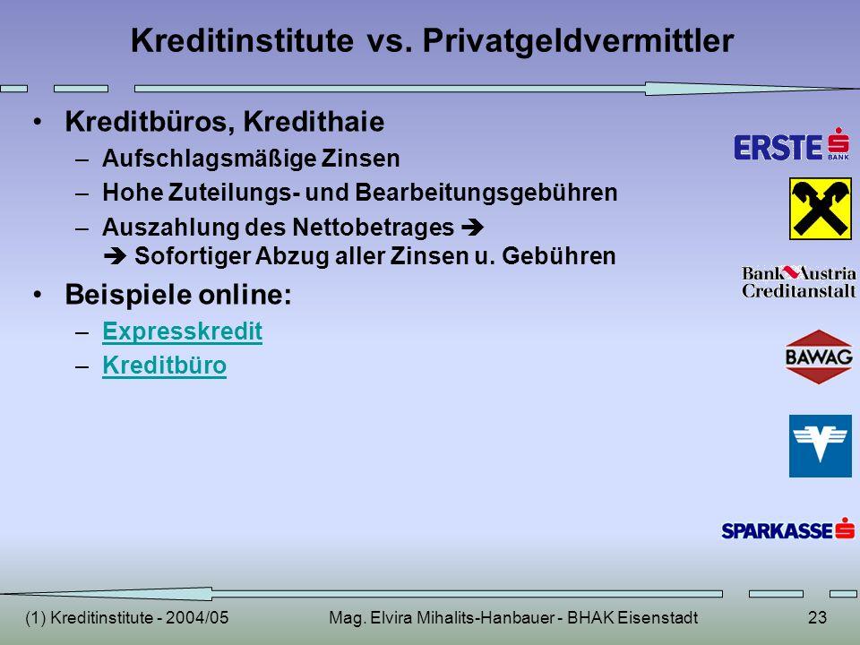 (1) Kreditinstitute - 2004/05Mag. Elvira Mihalits-Hanbauer - BHAK Eisenstadt23 Kreditinstitute vs. Privatgeldvermittler Kreditbüros, Kredithaie –Aufsc
