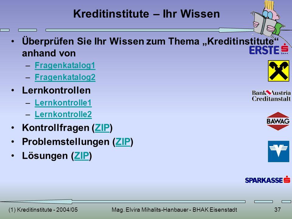 (1) Kreditinstitute - 2004/05Mag. Elvira Mihalits-Hanbauer - BHAK Eisenstadt37 Kreditinstitute – Ihr Wissen Überprüfen Sie Ihr Wissen zum Thema Kredit