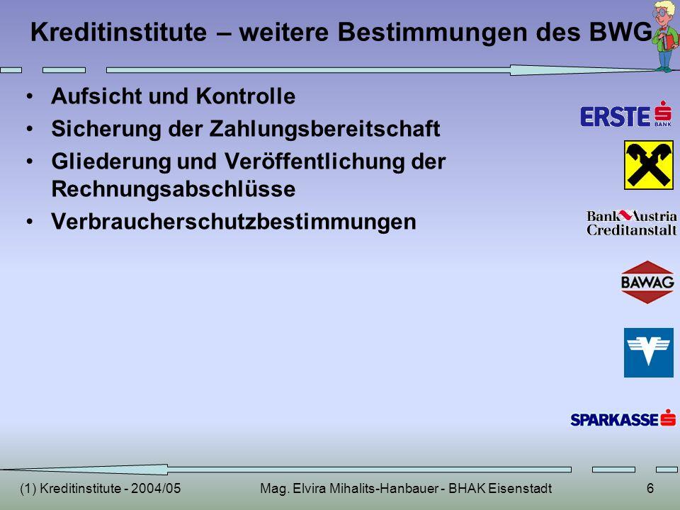 (1) Kreditinstitute - 2004/05Mag. Elvira Mihalits-Hanbauer - BHAK Eisenstadt6 Kreditinstitute – weitere Bestimmungen des BWG Aufsicht und Kontrolle Si