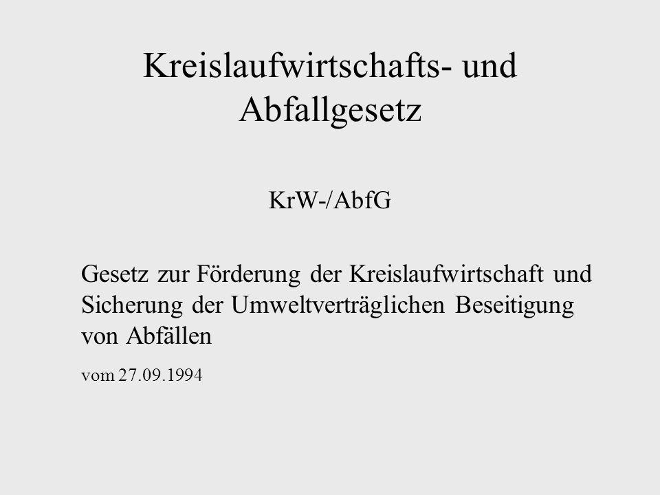 Kreislaufwirtschafts- und Abfallgesetz KrW-/AbfG Gesetz zur Förderung der Kreislaufwirtschaft und Sicherung der Umweltverträglichen Beseitigung von Ab