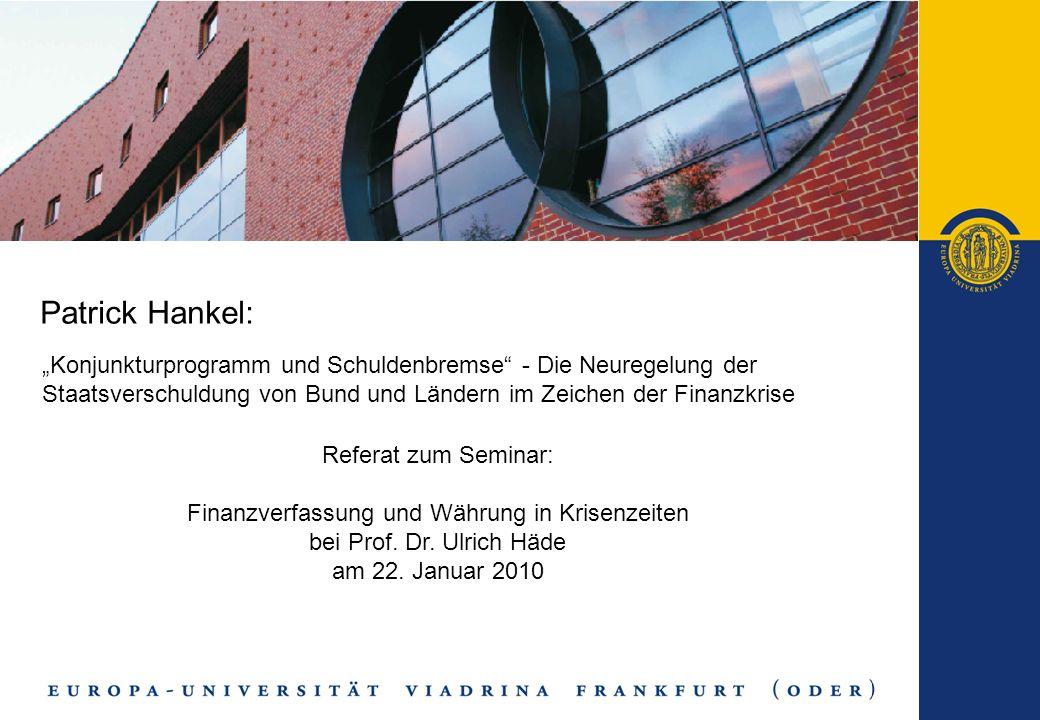 Patrick Hankel: Konjunkturprogramm und Schuldenbremse - Die Neuregelung der Staatsverschuldung von Bund und Ländern im Zeichen der Finanzkrise Referat