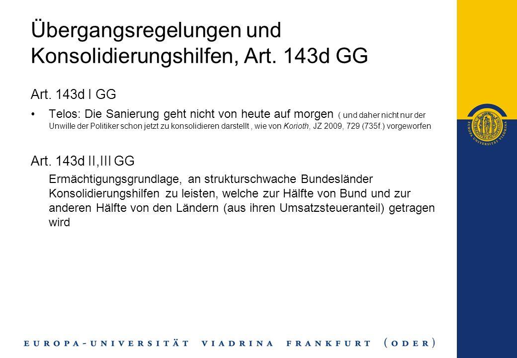 Übergangsregelungen und Konsolidierungshilfen, Art. 143d GG Art. 143d I GG Telos: Die Sanierung geht nicht von heute auf morgen ( und daher nicht nur