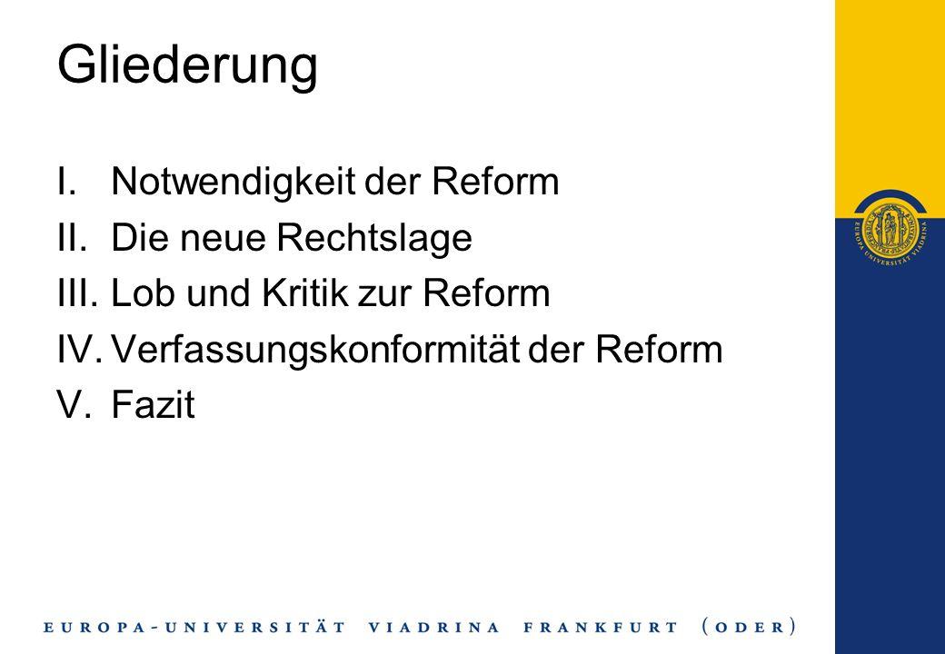 Gliederung I.Notwendigkeit der Reform II.Die neue Rechtslage III.Lob und Kritik zur Reform IV.Verfassungskonformität der Reform V.Fazit