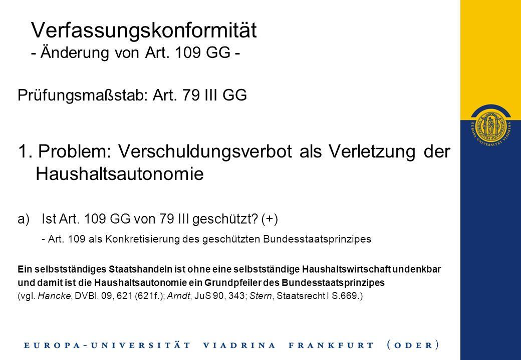 Verfassungskonformität - Änderung von Art. 109 GG - Prüfungsmaßstab: Art. 79 III GG 1. Problem: Verschuldungsverbot als Verletzung der Haushaltsautono