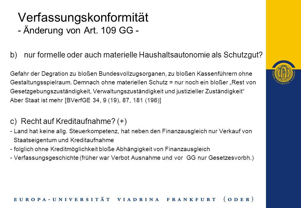 Verfassungskonformität - Änderung von Art. 109 GG - b)nur formelle oder auch materielle Haushaltsautonomie als Schutzgut? Gefahr der Degration zu bloß