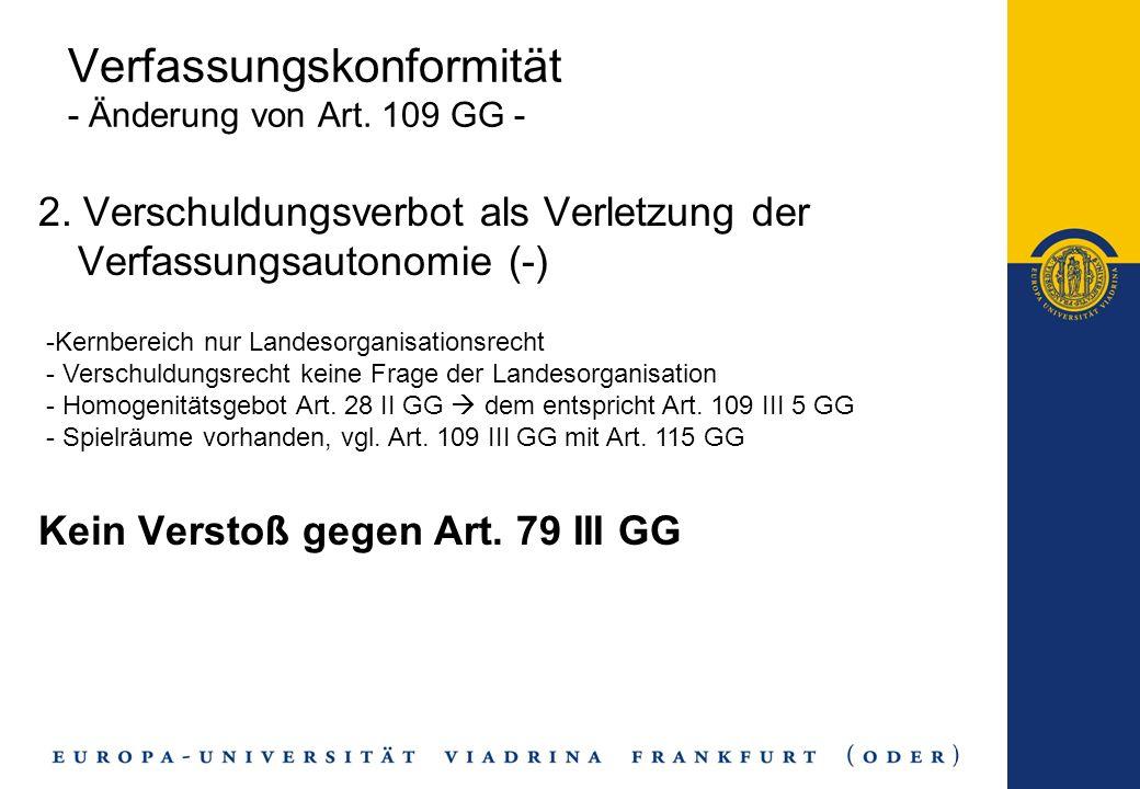 Verfassungskonformität - Änderung von Art. 109 GG - 2. Verschuldungsverbot als Verletzung der Verfassungsautonomie (-) Kein Verstoß gegen Art. 79 III
