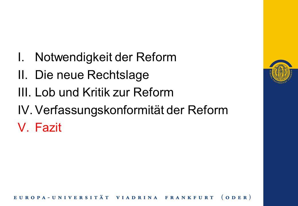I.Notwendigkeit der Reform II.Die neue Rechtslage III.Lob und Kritik zur Reform IV.Verfassungskonformität der Reform V.Fazit