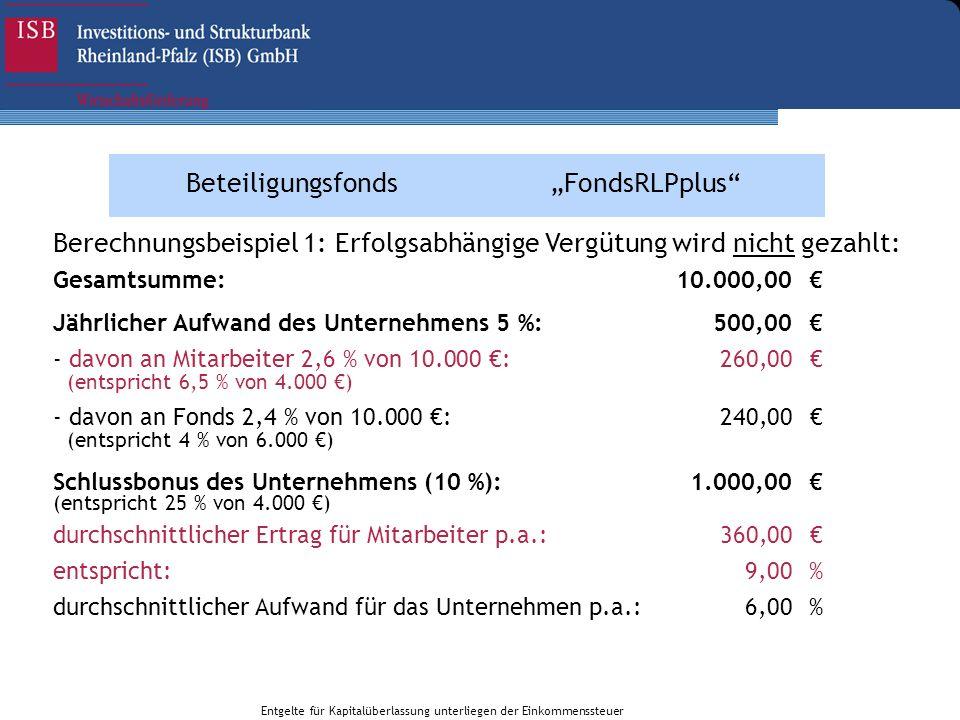 BeteiligungsfondsFondsRLPplus Gesamtsumme:10.000,00 Jährlicher Aufwand des Unternehmens 5 %:500,00 - davon an Mitarbeiter 2,6 % von 10.000 :260,00 (en
