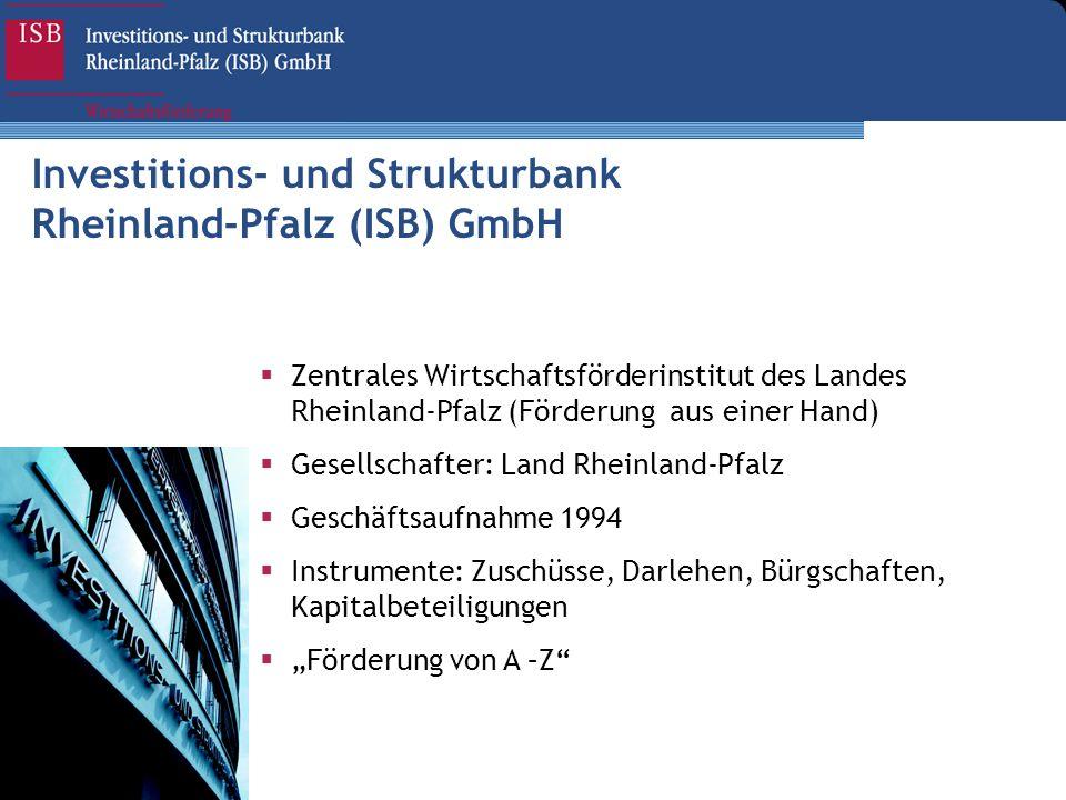 Investitions- und Strukturbank Rheinland-Pfalz (ISB) GmbH Zentrales Wirtschaftsförderinstitut des Landes Rheinland-Pfalz (Förderung aus einer Hand) Ge