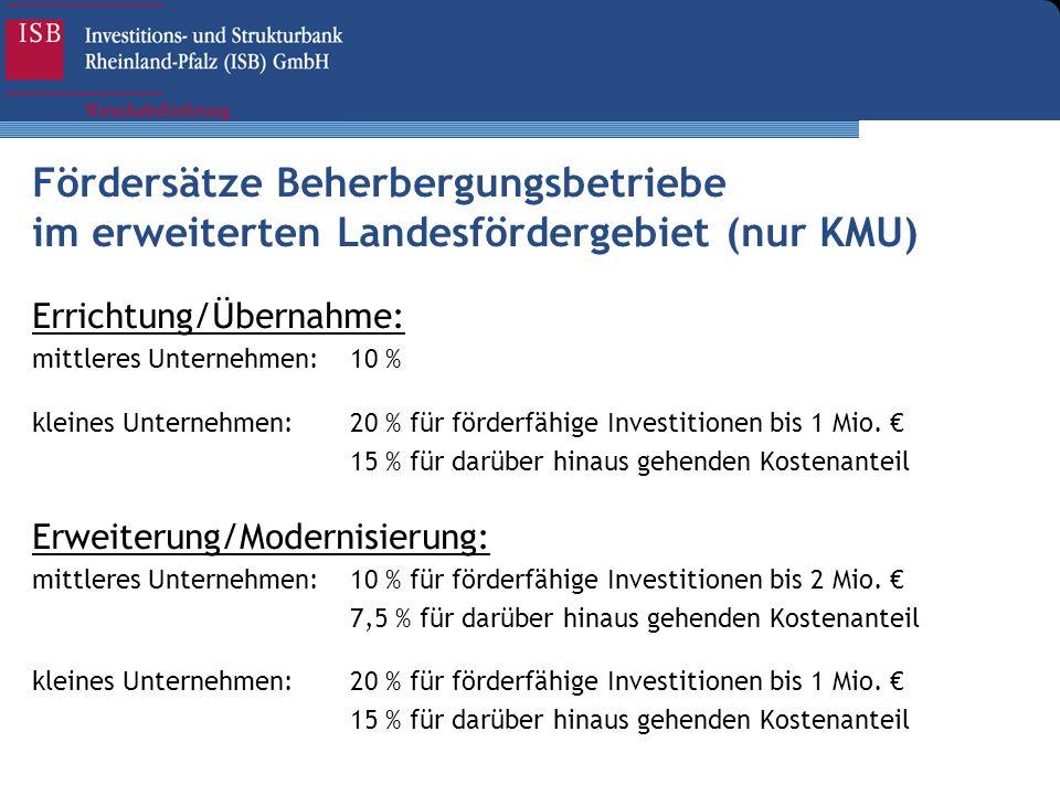 Fördersätze Beherbergungsbetriebe im erweiterten Landesfördergebiet (nur KMU) Errichtung/Übernahme: mittleres Unternehmen: 10 % kleines Unternehmen: 2