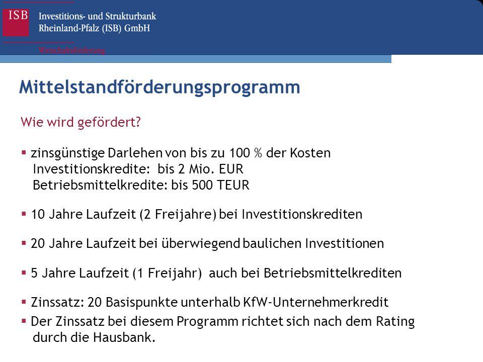 Wie wird gefördert? zinsgünstige Darlehen von bis zu 100 % der Kosten Investitionskredite: bis 2 Mio. EUR Betriebsmittelkredite: bis 500 TEUR 10 Jahre