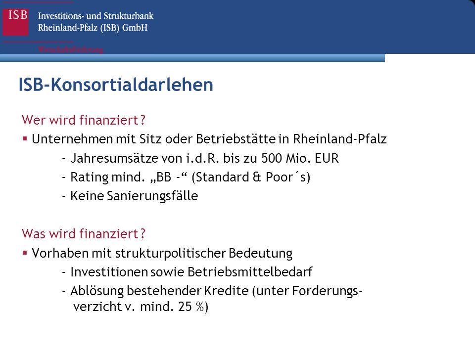 Wer wird finanziert ? Unternehmen mit Sitz oder Betriebstätte in Rheinland-Pfalz - Jahresumsätze von i.d.R. bis zu 500 Mio. EUR - Rating mind. BB - (S