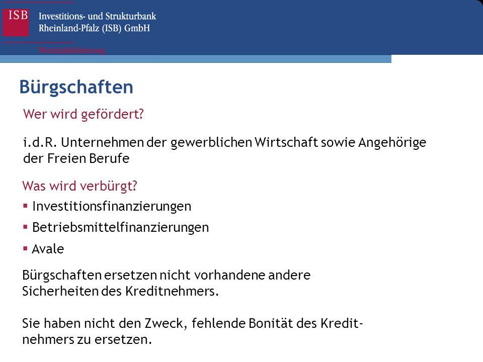 Wer wird gefördert? i.d.R. Unternehmen der gewerblichen Wirtschaft sowie Angehörige der Freien Berufe Was wird verbürgt? Investitionsfinanzierungen Be