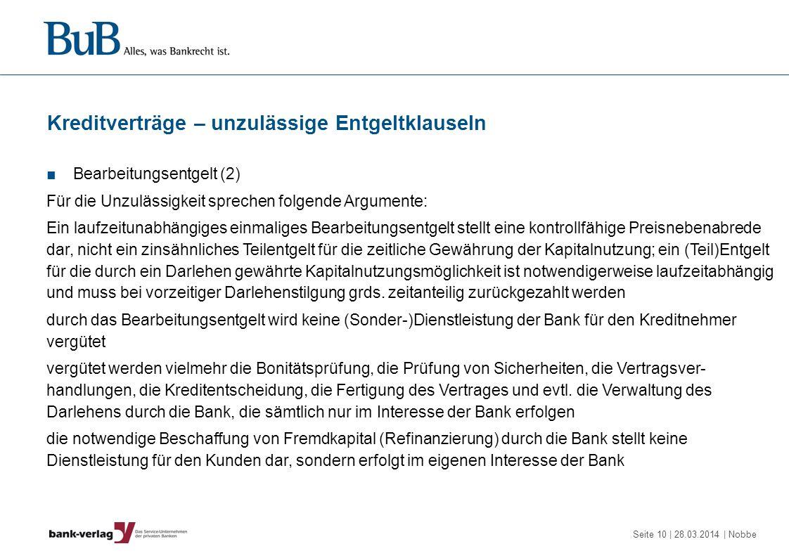 Seite 10 | 28.03.2014 | Nobbe Kreditverträge – unzulässige Entgeltklauseln Bearbeitungsentgelt (2) Für die Unzulässigkeit sprechen folgende Argumente: