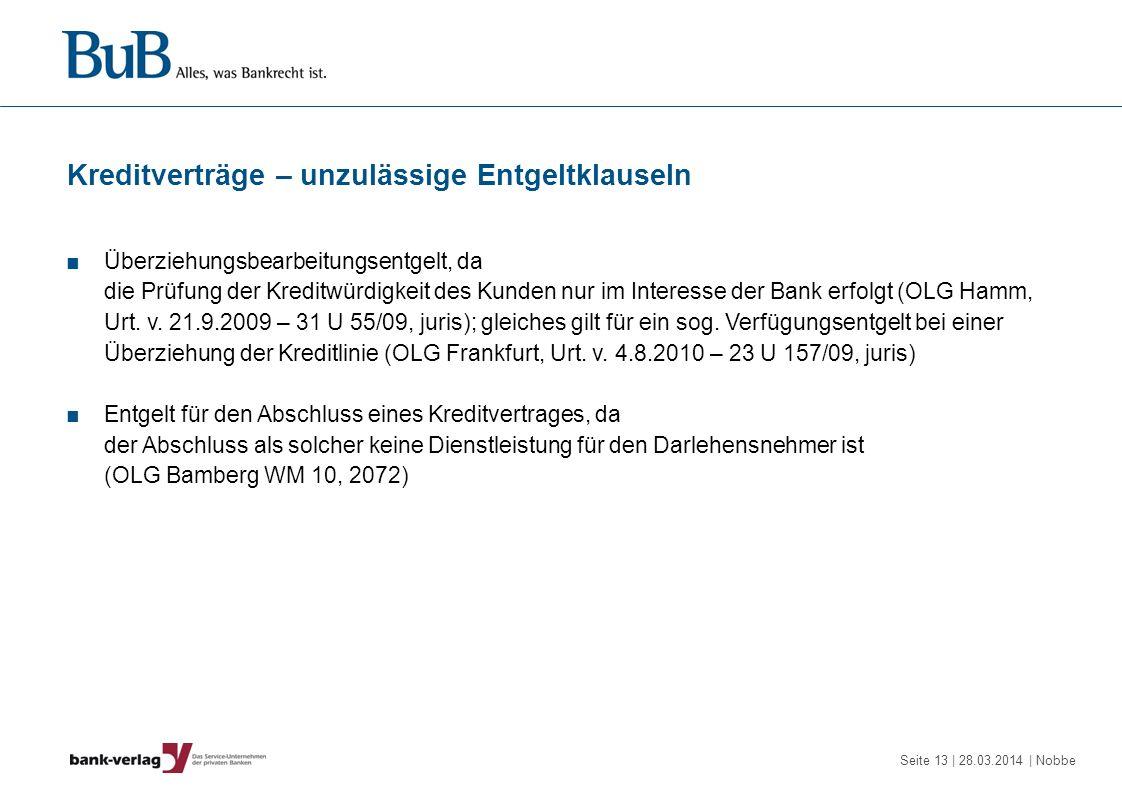 Seite 13 | 28.03.2014 | Nobbe Kreditverträge – unzulässige Entgeltklauseln Überziehungsbearbeitungsentgelt, da die Prüfung der Kreditwürdigkeit des Ku