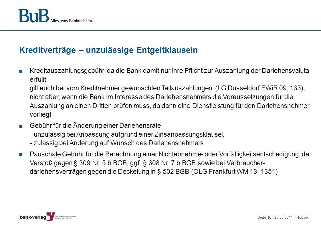 Seite 16 | 28.03.2014 | Nobbe Kreditverträge – unzulässige Entgeltklauseln Kreditauszahlungsgebühr, da die Bank damit nur ihre Pflicht zur Auszahlung