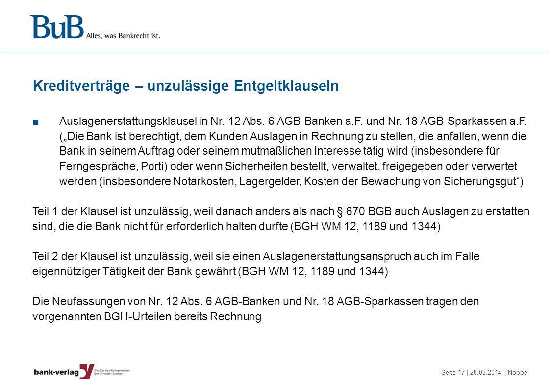 Seite 17 | 28.03.2014 | Nobbe Kreditverträge – unzulässige Entgeltklauseln Auslagenerstattungsklausel in Nr. 12 Abs. 6 AGB-Banken a.F. und Nr. 18 AGB-