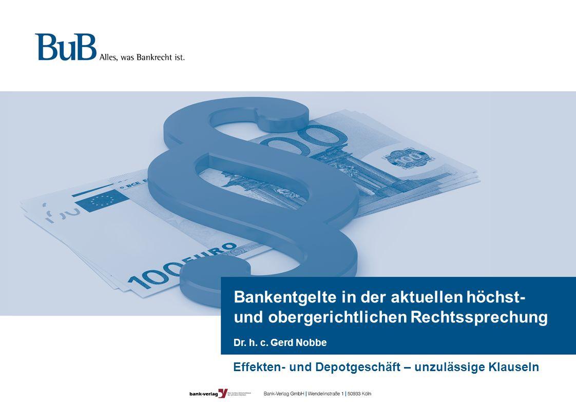 Bankentgelte in der aktuellen höchst- und obergerichtlichen Rechtssprechung Dr. h. c. Gerd Nobbe Effekten- und Depotgeschäft – unzulässige Klauseln