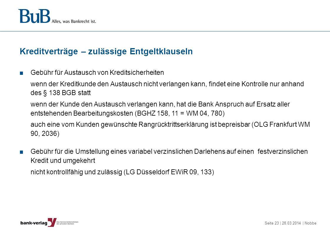 Seite 23 | 28.03.2014 | Nobbe Kreditverträge – zulässige Entgeltklauseln Gebühr für Austausch von Kreditsicherheiten wenn der Kreditkunde den Austausc