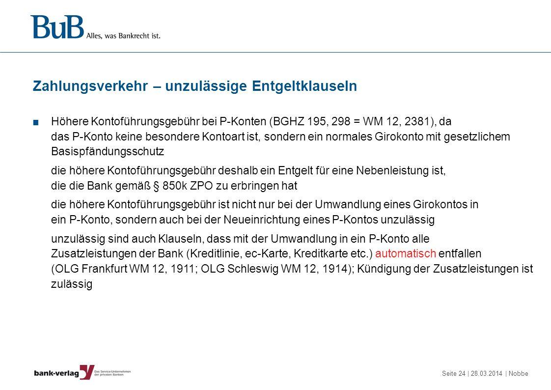 Seite 24 | 28.03.2014 | Nobbe Zahlungsverkehr – unzulässige Entgeltklauseln Höhere Kontoführungsgebühr bei P-Konten (BGHZ 195, 298 = WM 12, 2381), da