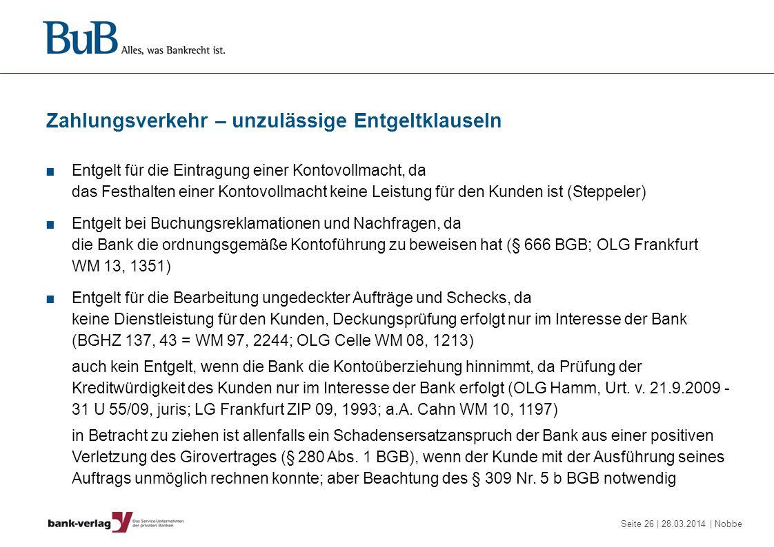 Seite 26 | 28.03.2014 | Nobbe Zahlungsverkehr – unzulässige Entgeltklauseln Entgelt für die Eintragung einer Kontovollmacht, da das Festhalten einer K