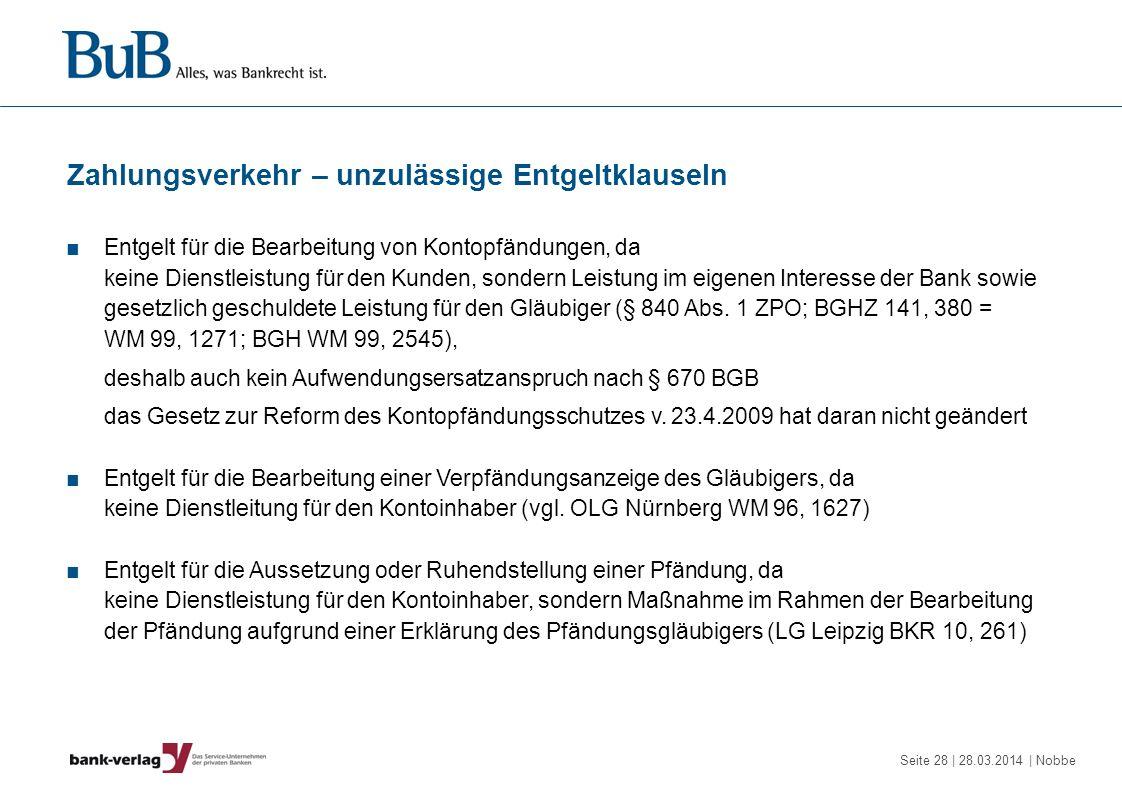 Seite 28 | 28.03.2014 | Nobbe Zahlungsverkehr – unzulässige Entgeltklauseln Entgelt für die Bearbeitung von Kontopfändungen, da keine Dienstleistung f