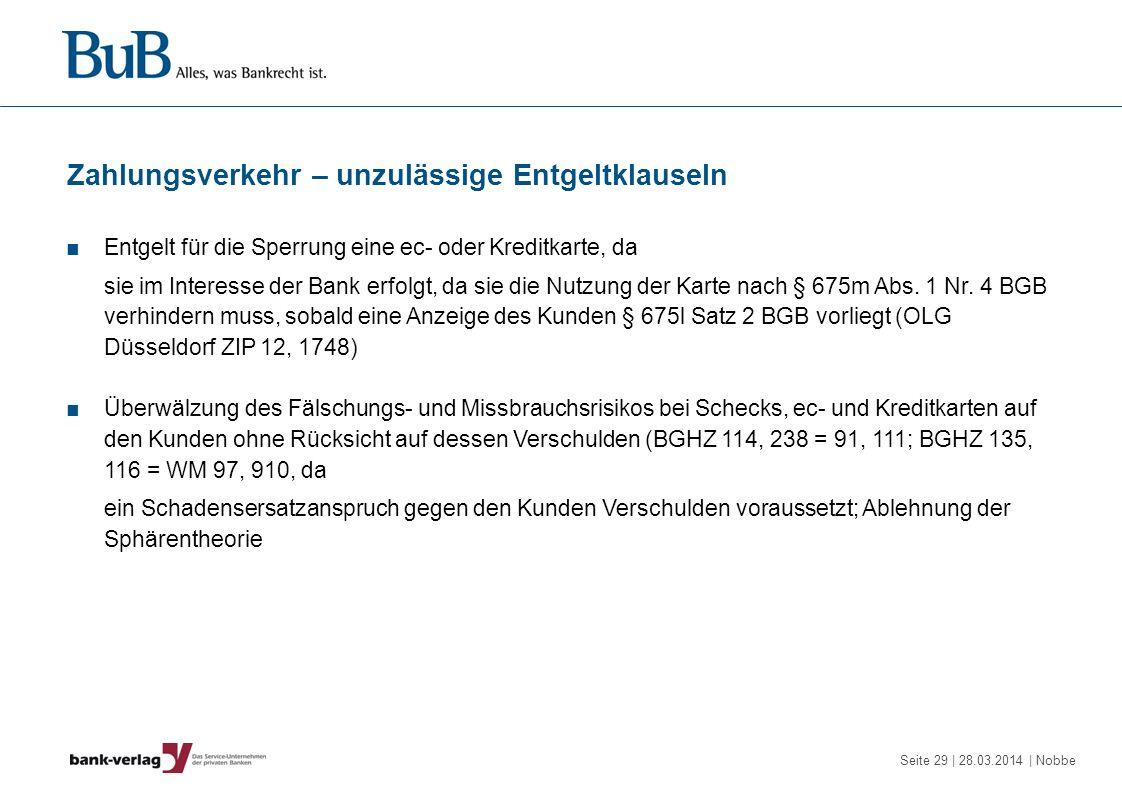 Seite 29 | 28.03.2014 | Nobbe Zahlungsverkehr – unzulässige Entgeltklauseln Entgelt für die Sperrung eine ec- oder Kreditkarte, da sie im Interesse de