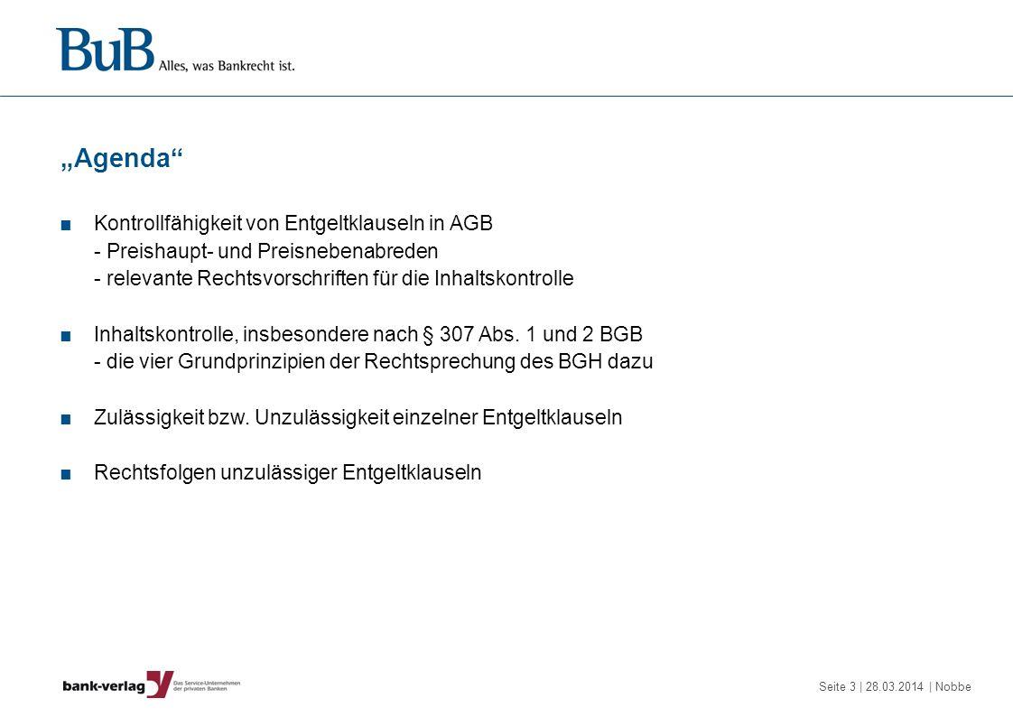 Seite 4 | 28.03.2014 | Nobbe Kontrollfähigkeit von Entgeltklauseln Entgeltklauseln in Preisverzeichnissen oder Formularverträgen sind grundsätzlich AGB, da sie von der Bank vorgegeben werden -Darlegungslast für AGB trifft zwar den Kunden (BGHZ 118, 229 = WM 92, 1989; BGHZ 153, 148 = WM 03, 445) -AGB-Verwender muss bei der Benutzung von (ausfüllungsbedürftigen) Formularen aber das Aushandeln beweisen; wurde von AG Marienburg WM 13, 1357 sowie AG München WM 13, 1946 und 1947 verkannt Nur von Rechtsvorschriften abweichende Klauseln unterliegen der materiellen Inhaltskontrolle